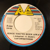 IAN SWEETNESS / SINCE YOU'VE BEEN AWAY