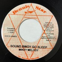 MIKEY MELODY / SOUND BWOY GO SLEEP
