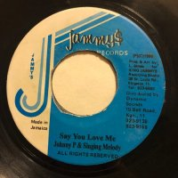 JOHNNY P & SINGING MELODY / SAY YOU LOVE ME