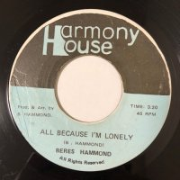 BERES HAMMOND / ALL BECAUSE I'M LONELY