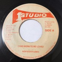 THE RIGHTEOUS FLAMES / I WAS BORN TO BE LOVED