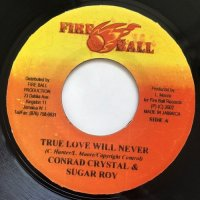 CONROD CRYSTAL & SUGAR ROY / TRUE LOVE WILL NEVER