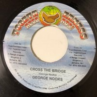 GEORGE NOOKS / CROSS THE BRIDGE