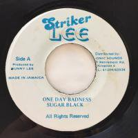 SUGAR BLACK / ONE DAY BADNESS
