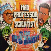 MAD PROFESSOR, SCIENTIST / MAD PROFESSOR MEETS SCIENTIST AT THE DUB TABLE