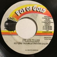 FUTURE TROUBLE, TREVOR DALEY / ONE LIFE TO LIVE