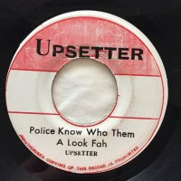 UPSETTER / POLICE KNOW WHO THEM A LOOK FAH