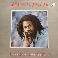 NERIOUS JOSEPH / LOVE'S GOTTA TAKE IT'S TIME
