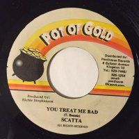 SCATTA / YOU TREAT ME BAD