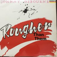 JOHNNY OSBOURNE / ROUGHER THAN THEM