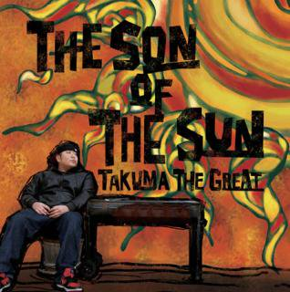 TAKUMA THE GREAT - THE SON OF THE SUN (MUSIC CD)