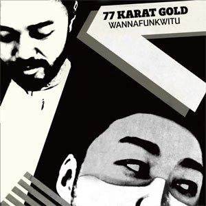 『WANNAFUNKWITU』77 KARAT GOLD [grooveman Spot & sauce81] [CD]