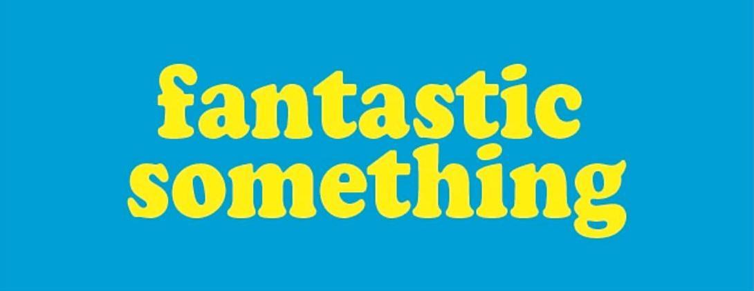 fantastic something(ファンタスティック・サムシング)